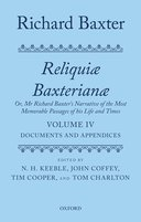 Reliquiae Baxterianae: Or, Mr. Richard Baxter's Narrative of the Most Memorable Passages of his Life and Times, Vol. 4: Documents and Appendices