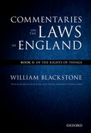 The Oxford Edition of Blackstone: Commentaries on the Laws of England, Vol. 2: Of the Rights of Things