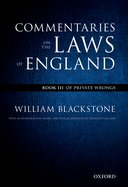 The Oxford Edition of Blackstone: Commentaries on the Laws of England, Vol. 3: Of Private Wrongs