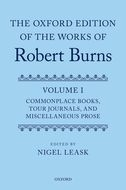 The Oxford Edition of The Works of Robert Burns, Vol. 1: Commonplace Books, Tour Journals, and Miscellaneous Prose