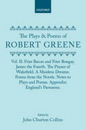 The Plays & Poems of Robert Greene, Vol. 2: Frier Bacon and Frier Bongay. James the Fourth. The Pinner of Wakefield. A Maidens Dreame. Poems from the Novels. Notes to Plays and Poems. Appendix: England's Parnassus. Glossarial Index. General Index