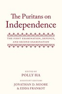 Henry Jacob: The Puritans on Independence: The First Examination, Defence, and Second ExaminationThe First Examination, Defence, and Second Examination