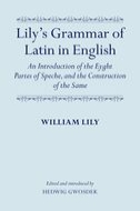 Lily's Grammar of Latin in English: An Introduction of the Eyght Partes of Speche, and the Construction of the SameAn Introduction of the Eyght Partes of Speche, and the Construction of the Same