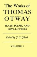 The Works of Thomas Otway, Vol. 1: Plays, Poems, and Love-Letters
