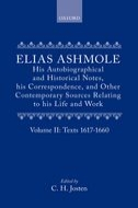 Elias Ashmole: His Autobiographical and Historical Notes, his Correspondence, and Other Contemporary Sources Relating to his Life and Work, Vol. 2: Texts 1617–1660