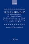 Elias Ashmole: His Autobiographical and Historical Notes, his Correspondence, and Other Contemporary Sources Relating to his Life and Work, Vol. 3: Texts 1661–1672