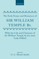 The Early Essays and Romances of Sir William Temple Bt. with the Life and Character of Sir William Temple by his sister Lady Giffard