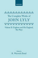 The Complete Works of John Lyly, Vol. 2: Euphues and His England; The Plays