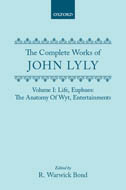 The Complete Works of John Lyly, Vol. 1: Life. Euphues: The Anatomy Of Wyt; Entertainments