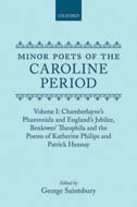 Minor Poets of the Caroline Period, Vol. 1: Chamberlayne's Pharonnida and England's Jubilee, Benlowes' Theophila and the Poems of Katherine Philips and Patrick Hannay