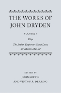 The Works of John Dryden, Vol. 9: Plays; The Indian Emperour; Secret Love; Sir Martin Mar-all