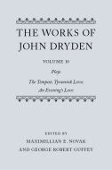 The Works of John Dryden, Vol. 10: Plays; The Tempest; Tyrannick Love; An Evening's Love