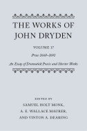 The Works of John Dryden, Vol. 17: Prose 1668–1691; An Essay of Dramatick Poesie and Shorter Works