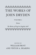 The Works of John Dryden, Vol. 6: Poems; The Works of Virgil in English; 1697