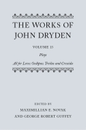 The Works of John Dryden, Vol. 13: Plays; All for Love; Oedipus; Troilus and Cressida