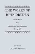 The Works of John Dryden, Vol. 12: Plays; Amboyna; The State of Innocence; Aureng-Zebe