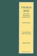 The Edinburgh Edition of Thomas Reid: Thomas Reid on the Animate Creation: Papers Relating to the Life SciencesPapers Relating to the Life Sciences