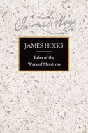 The Stirling/South Carolina Research Edition of The Collected Works of James Hogg: Tales of the Wars of Montrose