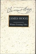 The Stirling/South Carolina Research Edition of The Collected Works of James Hogg: Winter Evening Tales: Collected Among the Cottagers in the South of ScotlandCollected Among the Cottagers in the South of Scotland