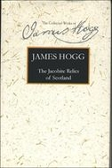 The Stirling/South Carolina Research Edition of The Collected Works of James Hogg: The Jacobite Relics of Scotland, Vol. 1: First Series