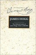 The Stirling/South Carolina Research Edition of The Collected Works of James Hogg: The Collected Letters of James Hogg, Vol. 2: 1820–1831