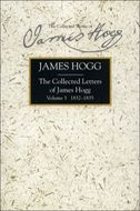 The Stirling/South Carolina Research Edition of The Collected Works of James Hogg: The Collected Letters of James Hogg, Vol. 3: 1832–1835
