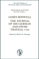 The Yale Editions of the Private Papers of James Boswell: Research Edition: Journals, Vol. 1: James Boswell: The Journal of his German and Swiss Travels, 1764The Journal of his German and Swiss Travels, 1764