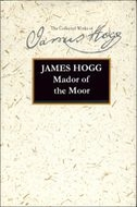The Stirling/South Carolina Research Edition of The Collected Works of James Hogg: Mador of the Moor