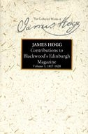 The Stirling/South Carolina Research Edition of The Collected Works of James Hogg: Contributions to Blackwood's Edinburgh Magazine, Vol. 1: 1817–1828