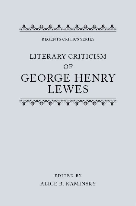 Regents Critics Series: Literary Criticism of George Henry Lewes