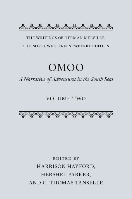 The Writings of Herman Melville: The Northwestern-Newberry Edition, Vol. 2: Omoo: A Narrative of Adventures in the South SeasA Narrative of Adventures in the South Seas
