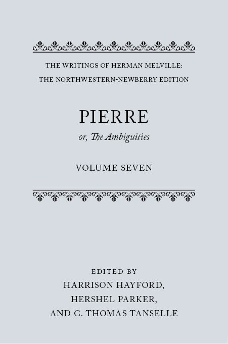 The Writings of Herman Melville: The Northwestern-Newberry Edition, Vol. 7: Pierre: or The Ambiguitiesor The Ambiguities