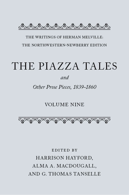 The Writings of Herman Melville: The Northwestern-Newberry Edition, Vol. 9: The Piazza Tales: and Other Prose Pieces, 1839–1860and Other Prose Pieces, 1839–1860