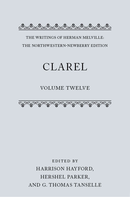 The Writings of Herman Melville: The Northwestern-Newberry Edition, Vol. 12: Clarel: A Poem and Pilgrimage in the Holy LandA Poem and Pilgrimage in the Holy Land