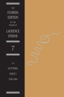 The Florida Edition of the Works of Laurence Sterne, Vol. 7: The Letters: Part 1: 1739–1764Part 1: 1739–1764